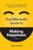 The Millennial's Guide to Making Happiness: Volume I