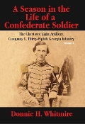 A Season in the Life of A Confederate Soldier: Vol. I