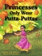 Princesses Only Wear Putta-Puttas