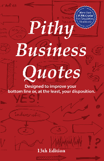 Pithy Business Quotes (13th Edition)