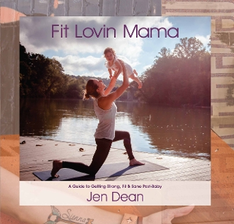Fit Lovin Mama: A Guide to Getting Strong, Fit & Sane Post-Baby