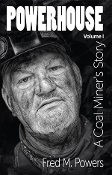 Powerhouse: A Coal Miner's Story Vol. I