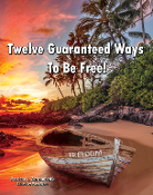 Twelve Guaranteed Ways To Be Free!